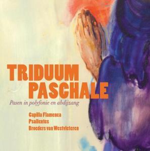 Triduum Paschale, Capilla Flamenca, Broeders Westvleteren, Psallentes (Hendrik Vanden Abeele)